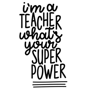 i'm a teacher what's your superpower