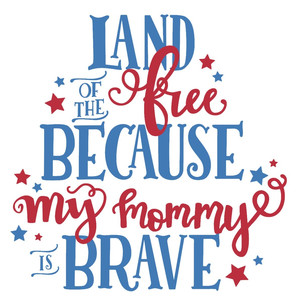 my mommy is brave patriotic phrase