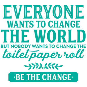 change the toilet paper roll