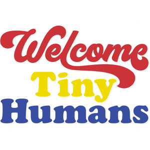 welcome tiny humans