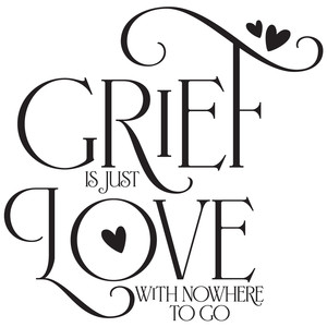 grief is just love with nowhere to go quote