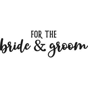 for the bride & groom