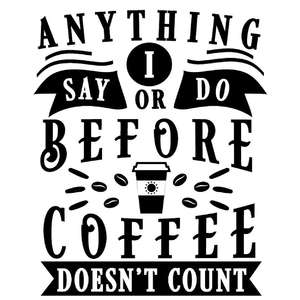 anything before coffee doesn't count