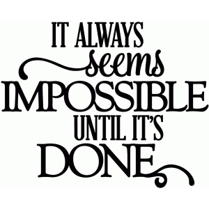 it always seems impossible until it's done - vinyl phrase