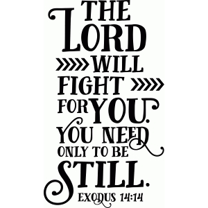 bible phrase: the lord will fight for you
