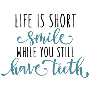 life is short smile phrase