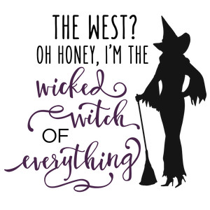 the west? wicked witch everything phrase