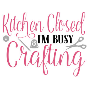 kitchen closed i'm crafting