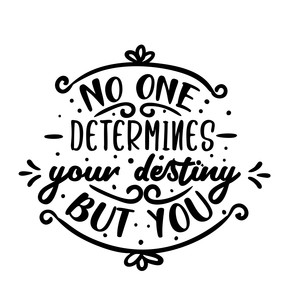 no one determines your destiny but you