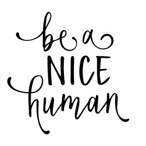 be a nice human phrase
