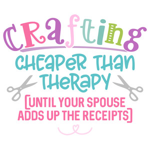 crafting cheaper than therapy until...
