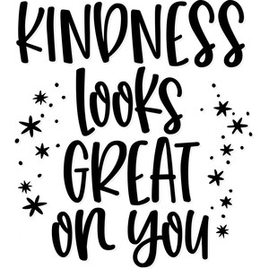 kindness looks great on you