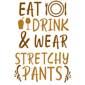 eat drink wear stretchy pants