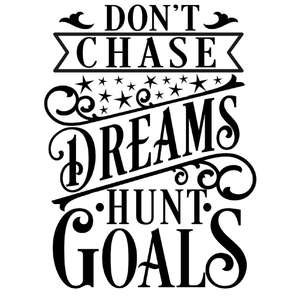 don't chase dreams hunt goals