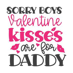 sorry boys valentine kisses are for daddy