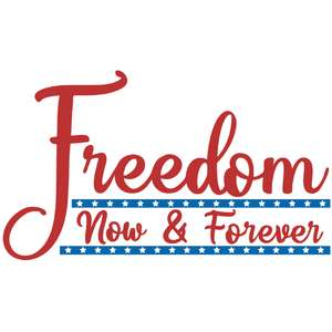 freedom now and forever