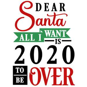 dear santa want 2020 over