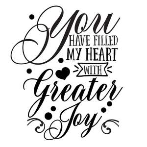 you have filled my heart with greater joy