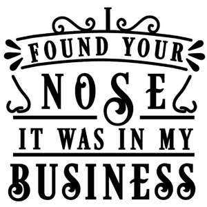 found nose in my business
