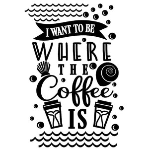 I want to be where coffee is