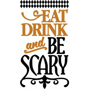 halloween eat drink be scary - vinyl phrase