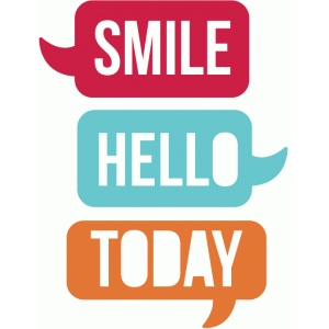 smile, hello & today speech bubbles