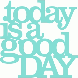 'today is a good day' phrase