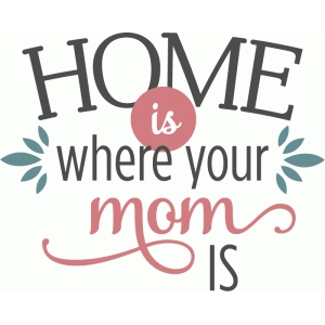 home is where mom is phrase