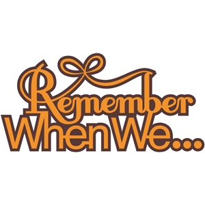 'remember when we...' word phrase