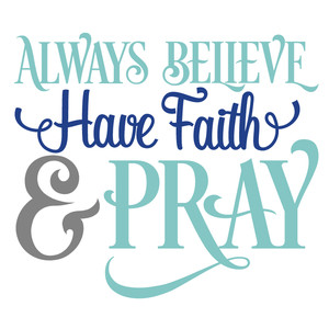 always believe, faith & pray