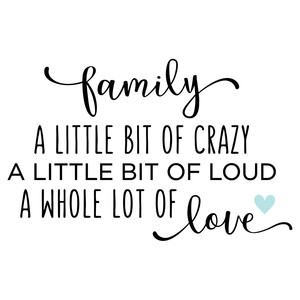 family - a little crazy quote