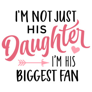 i'm not just his daughter - dad phrase