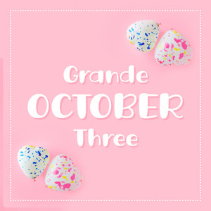 grande october three
