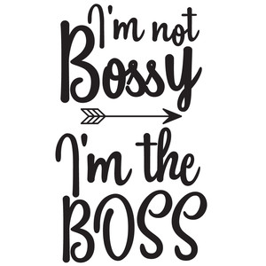 i'm not bossy i'm the boss
