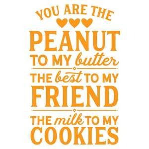 you are the peanut to my butter