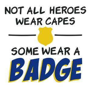 heroes wear a badge phrase