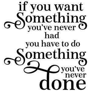 if you want something you've never had quote