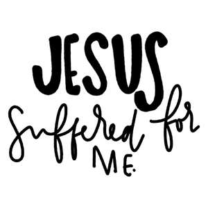 jesus suffered for me word art