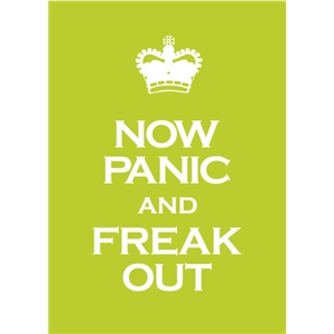 now panic and freak out phrase