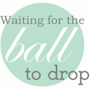 waiting for the ball to drop - new year title / phrase