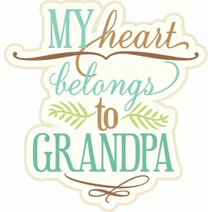 my heart belongs to grandpa