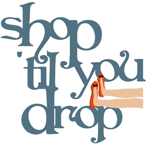 shop 'til you drop phrase