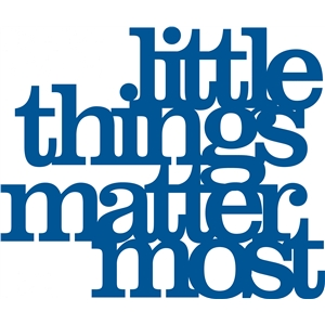 'little things matter most' phrase