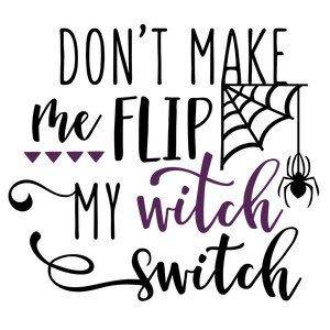 don't make me flip witch switch phrase