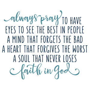 always pray to have eyes phrase