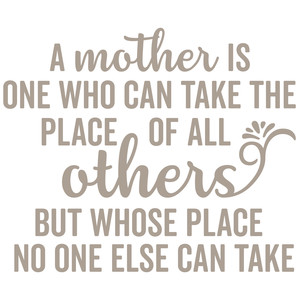 a mother is one who can take the place of all others