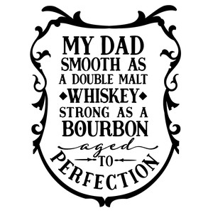 dad smooth as whiskey strong as bourbon