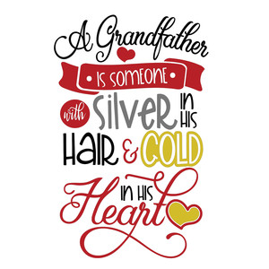 a grandfather is someone with silver in his hair and gold in his heart