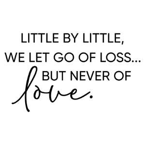 little by little we let go of loss - love quote