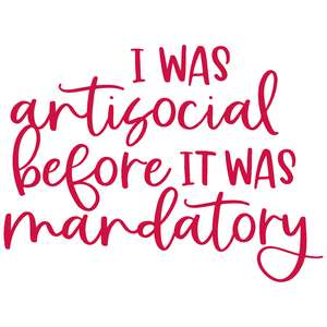 i was antisocial before it was mandatory